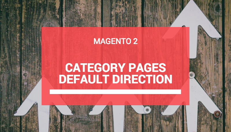 Magento 2 category pages change default sorting direction