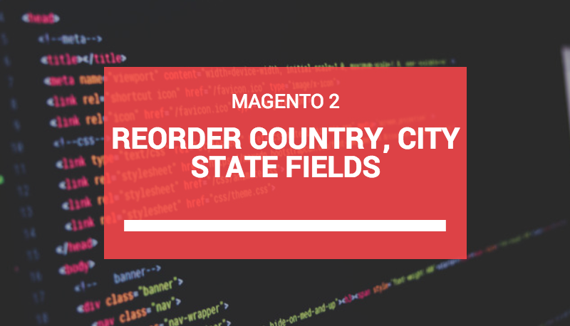 Magento 2: Reorder country, state, city fields in address form